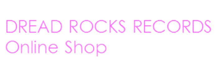 DREAD ROCKS RECORDS Online Shop