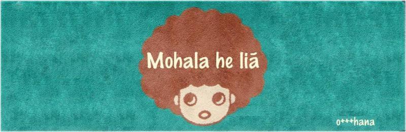 『Mohala he lia』
