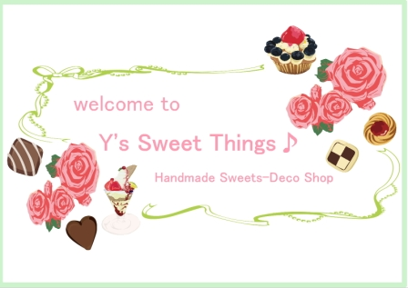 Y's Sweet Things♪ Handmade Sweets-Deco Shop