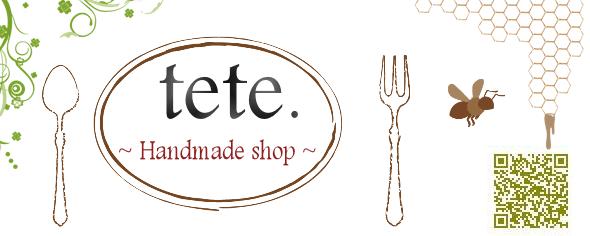 te*te ~Handmade shop~